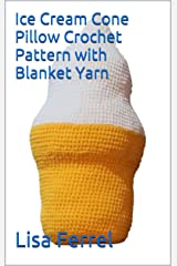 Ice Cream Cone Pillow Crochet Pattern with Blanket Yarn Kindle Edition