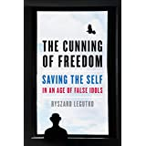 The Cunning of Freedom: Saving the Self in an Age of False Idols