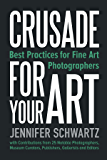 Crusade for Your Art: Best Practices for Fine Art Photographers (English Edition)
