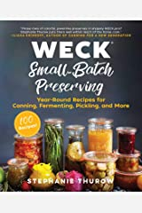 WECK Small-Batch Preserving: Year-Round Recipes for Canning, Fermenting, Pickling, and More Kindle Edition