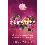 Priestess: Ancient Spiritual Wisdom for Modern Sacred Women