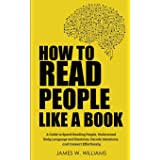 How to Read People Like a Book: A Guide to Speed-Reading People, Understand Body Language and Emotions, Decode Intentions, an