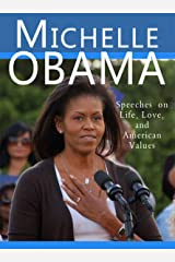 Michelle Obama: Speeches on Life, Love, and American Values (English Edition) Kindle版