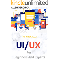 The New 2022 UI/UX For Beginners And Experts: UX/UI Design f…