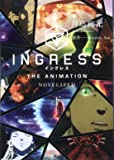 INGRESS THE ANIMATION ―NOVELIZED―(下) (星海社FICTIONS)