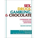 Sex, Drugs, Gambling, and Chocolate, 2nd Edition: A Workbook for Overcoming Addictions