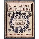 New World Witchery: A Trove of North American Folk Magic