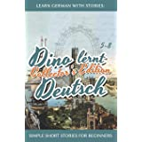 Learn German with Stories: Dino lernt Deutsch Collector's Edition - Simple Short Stories for Beginners (5-8)