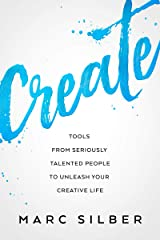 Create: Tools from Seriously Talented People to Unleash Your Creative Life (Photography Art Book, Creative Thinking, Creative Expression, and Readers of Steal Like an Artist) Kindle Edition