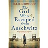 The Girl Who Escaped from Auschwitz: A totally gripping and absolutely heartbreaking World War 2 page-turner, based on a true