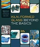 Kiln-Formed Glass: Beyond the Basics: Best Studio Practices…