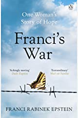 Franci's War: The incredible true story of one woman's survival of the Holocaust Kindle Edition