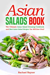 Asian Salads Book: The Ultimate Asian Salad Dressing Cookbook and Best Asian Salad Recipes You Will Ever Find! Kindle Edition
