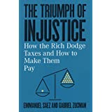 The Triumph of Injustice: How the Rich Dodge Taxes and How to Make Them Pay (English Edition)