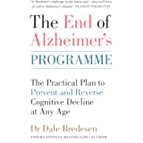 The End of Alzheimer's Programme: The Practical Plan to Prevent and Reverse Cognitive Decline at Any Age