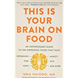 This Is Your Brain on Food: An Indispensable Guide to the Surprising Foods That Fight Depression, Anxiety, Ptsd, Ocd, Adhd, a