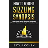 How to Write a Sizzling Synopsis: A Step-by-Step System for Enticing New Readers, Selling More Fiction, and Making Your Books