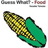 Guess What-Food? (Yonezu, Guess What?, board books)
