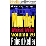 Murder Most Vile Volume 29: 18 Shocking True Crime Murder Cases