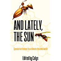 And Lately, The Sun: Speculative fictions for a climate-thra…