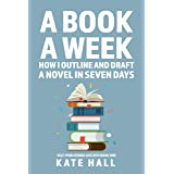 A Book A Week: How I Outline and Draft a Full Novel in Just A Week (Self-Publishing Success 1)