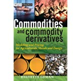 Commodities and Commodity Derivatives: Modeling and Pricing for Agriculturals, Metals and Energy (The Wiley Finance Series)