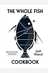The Whole Fish Cookbook: New Ways to Cook, Eat and Think Kindle Edition