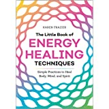 Little Book of Energy Healing Techniques: Simple Practices to Heal Body, Mind, and Spirit
