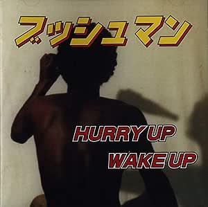 HURRY UP WAKE UP