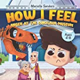 How I Feel: Anger at the Dinosaur Museum Ages 4-8: An Emotion Book for Kids on How to Recognise and Express Feelings, Self-Re