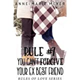 Rule #7: You Can't Forgive Your Ex Best Friend (The Rules of Love)