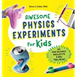 Awesome Physics Experiments for Kids: 40 Fun Science Projects and Why They Work