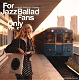 For Jazz Ballad Fans Only Vol.2