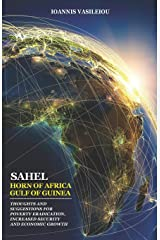 SAHEL-HORN OF AFRICA-GULF OF GUINEA: THOUGHTS AND SUGGESTIONS FOR POVERTY ERADICATION, INCREASED SECURITY AND ECONOMIC GROWTH ペーパーバック