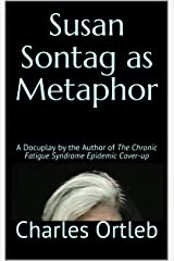 Susan Sontag as Metaphor: A Docuplay by the Author of The Chronic Fatigue Syndrome Epidemic Cover-up Kindle Edition