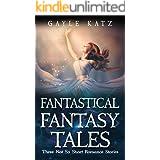 Three Not So Short Fantasy Romance Stories (Fantastical Fantasy Tales Book 1)