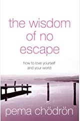 The Wisdom of No Escape: How to love yourself and your world Kindle Edition