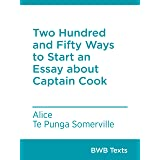 Two Hundred and Fifty Ways to Start an Essay about Captain Cook (BWB Texts)