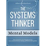 The Systems Thinker - Mental Models: Take Control Over Your Thought Patterns. Learn Advanced Decision-Making and Problem-Solv