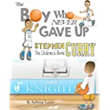 Stephen Curry: The Children's Book: The Boy Who Never Gave Up: 1