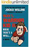 Way of the Warrior Kid 3: Where there's a Will... (A Novel) (English Edition)
