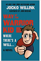 Way of the Warrior Kid 3: Where there's a Will... (A Novel) Kindle Edition