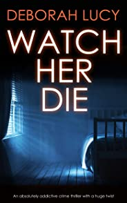 WATCH HER DIE an absolutely addictive crime thriller with a huge twist (Detective Temple Mystery Book 1)