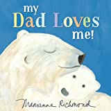 My Dad Loves Me!: A Cute New Dad or Father's Day Gift (Baby Shower Gifts for Dads)