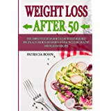 Weight Loss After 50: The Complete Guide on How to Lose Weight Designed Specifically for Men and Women Over 50, Including Hea
