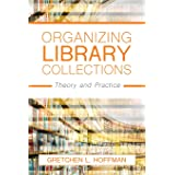 Organizing Library Collections: Theory and Practice
