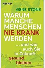 Warum manche Menschen nie krank werden: ... und wie auch Sie in Zukunft gesund bleiben (German Edition) Kindle Edition