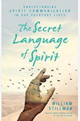The Secret Language of Spirit: Understanding Spirit Communication in Our Everyday Lives Kindle Edition