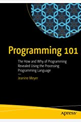 Programming 101: The How and Why of Programming Revealed Using the Processing Programming Language (English Edition) Kindle版