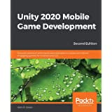 Unity 2020 Mobile Game Development: Discover practical techniques and examples to create and deliver engaging games for Andro